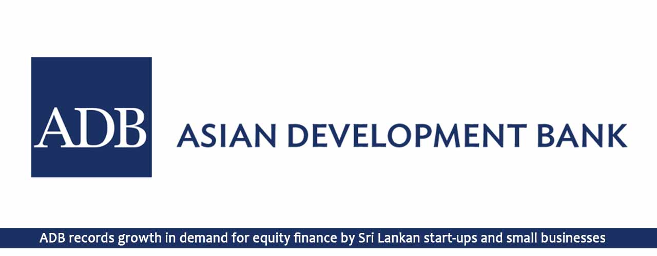 ADB records growth in demand for equity finance by Sri Lankan start-ups and small businesses