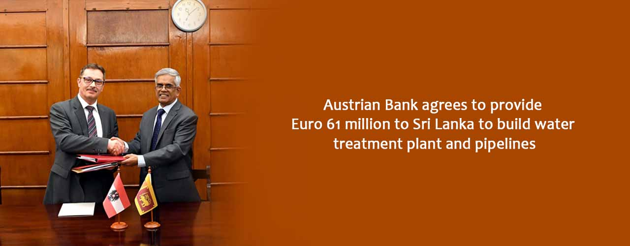 Austrian Bank agrees to provide Euro 61 million to Sri Lanka to build water treatment plant and pipelines