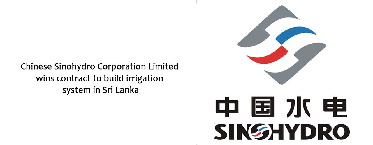 Chinese Sinohydro Corporation Limited wins contract to build irrigation system in Sri Lanka