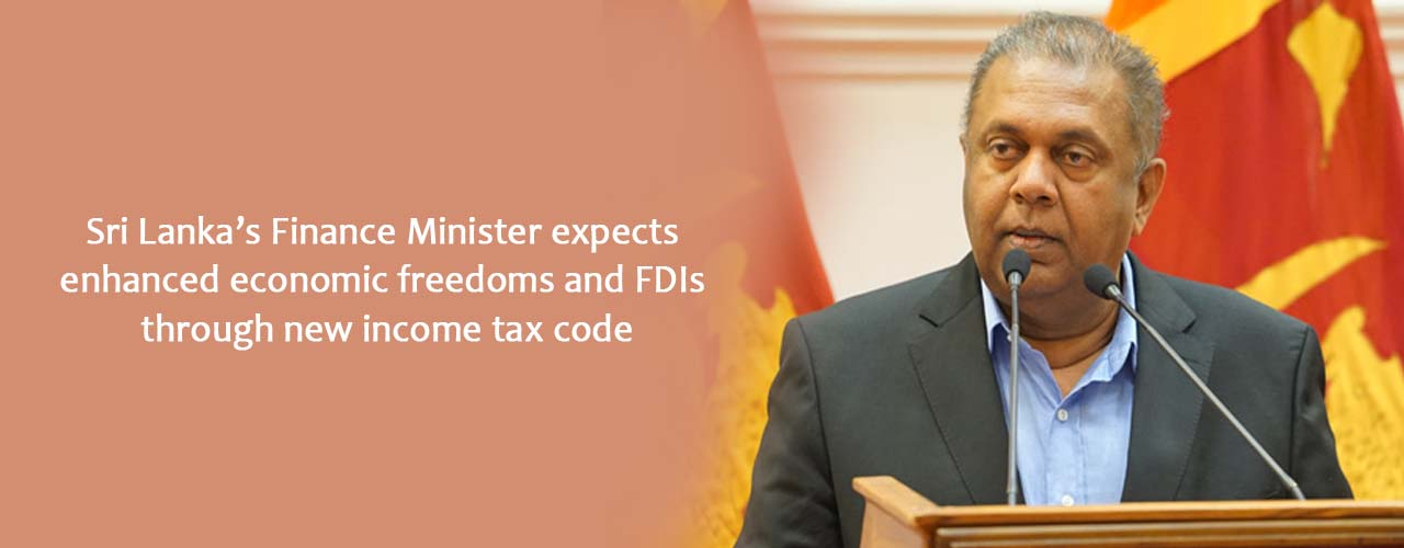 Sri Lanka's Finance Minister expects enhanced economic freedoms and FDIs through new income tax code