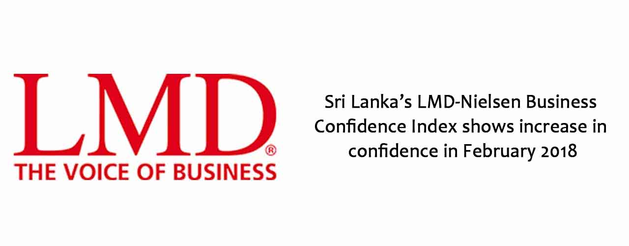 Sri Lanka's LMD-Nielsen Business Confidence Index shows increase in confidence in February 2018