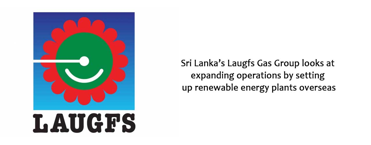 Sri Lanka's Laugfs Gas Group looks at expanding operations by setting up renewable energy plants overseas