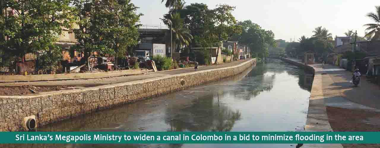 Sri Lanka's Megapolis Ministry to widen a canal in Colombo in a bid to minimize flooding in the area