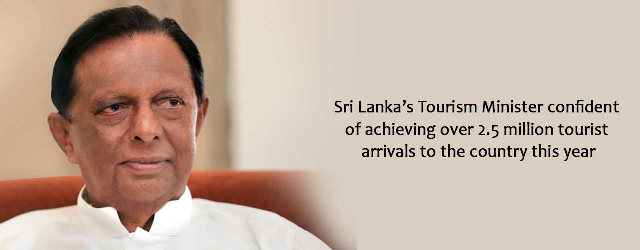 Sri Lanka's Tourism Minister confident of achieving over 2.5 million tourist arrivals to the country this year