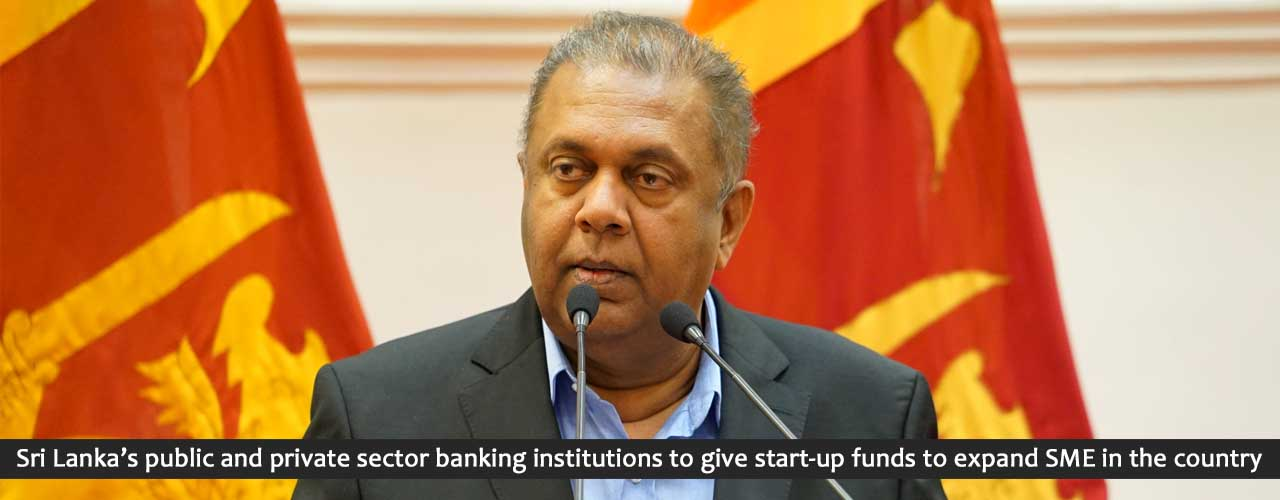 Sri Lanka's public and private sector banking institutions to give start-up funds to expand SME in the country