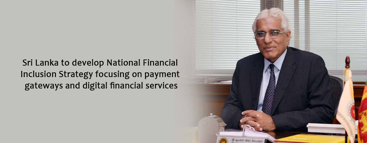 Sri Lanka to develop National Financial Inclusion Strategy focusing on payment gateways and digital financial services