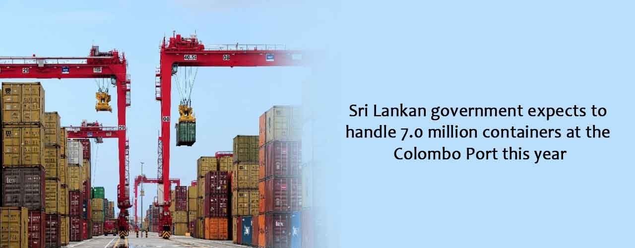 Sri Lankan government expects to handle 7.0 million containers at the Colombo Port this year