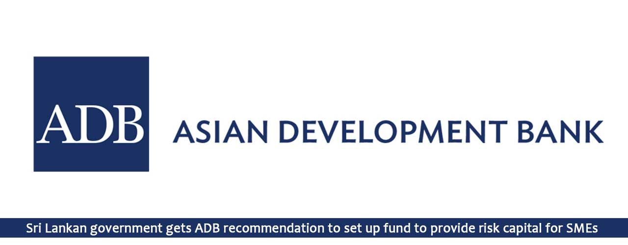 Sri Lankan government gets ADB recommendation to set up fund to provide risk capital for SMEs