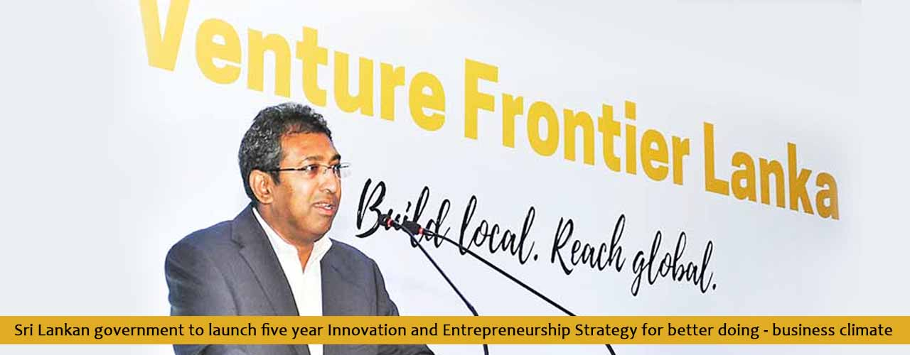 Sri Lankan government to launch five year Innovation and Entrepreneurship Strategy for better doing-business climate