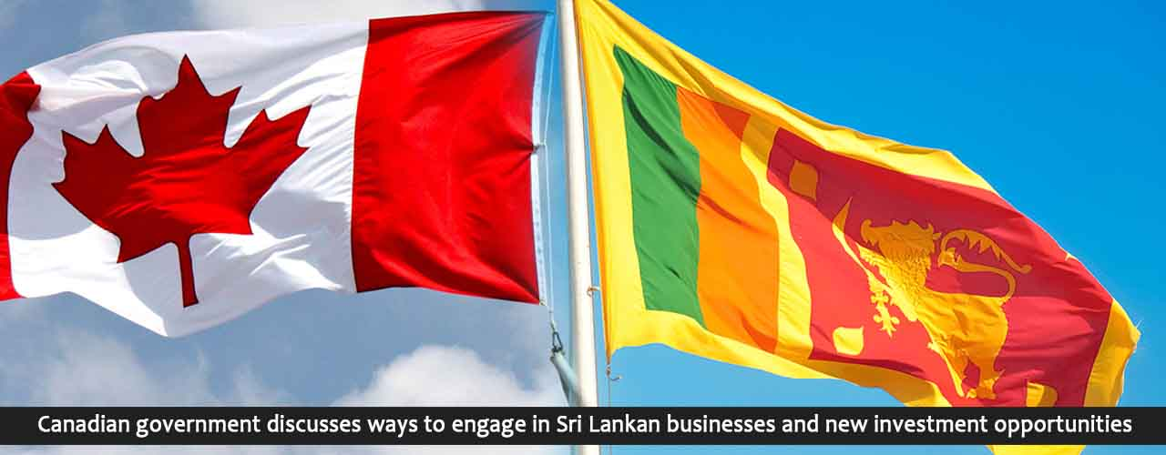 Canadian government discusses ways to engage in Sri Lankan businesses and new investment opportunities