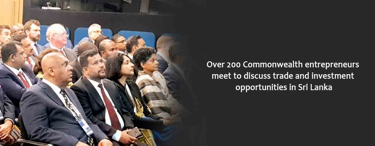Over 200 Commonwealth entrepreneurs meet to discuss trade and investment opportunities in Sri Lanka