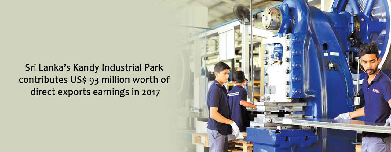 Sri Lanka's Kandy Industrial Park contributes US$ 93 million worth of direct exports earnings in 2017