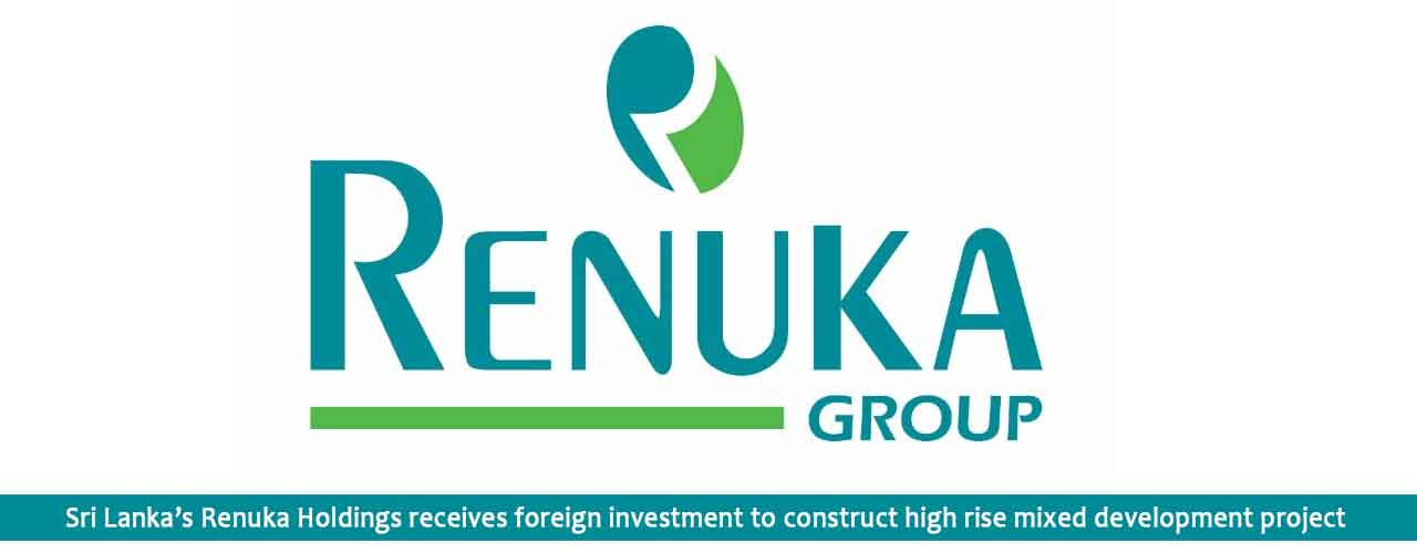 Sri Lanka's Renuka Holdings receives foreign investment to construct high rise mixed development project