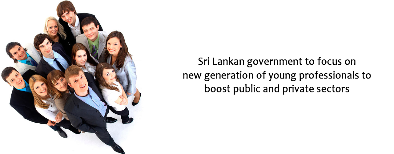 Sri Lankan government to focus on new generation of young professionals to boost public and private sectors