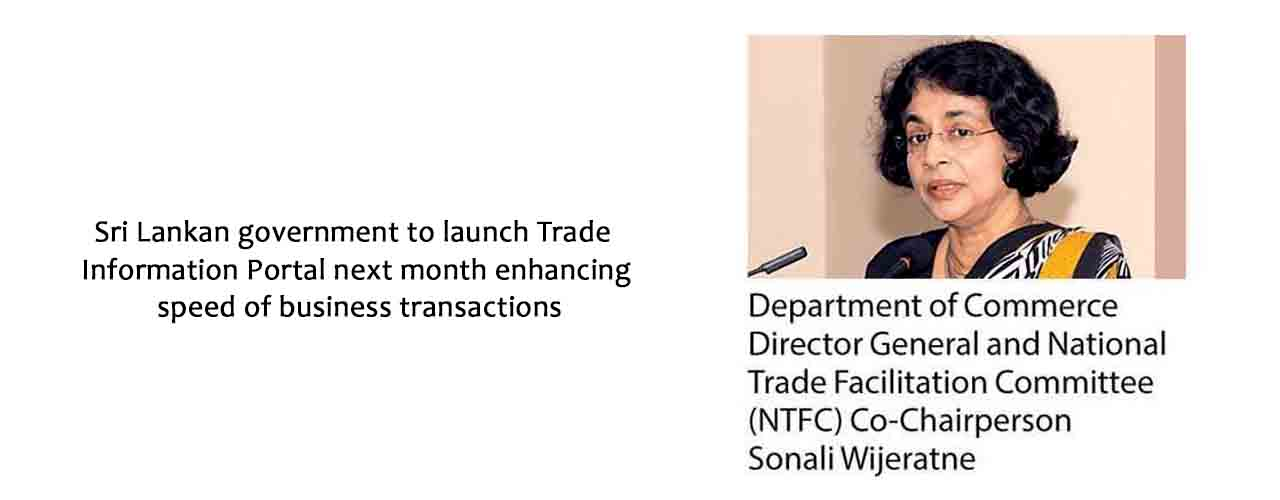 Sri Lankan government to launch Trade Information Portal next month enhancing speed of business transactions