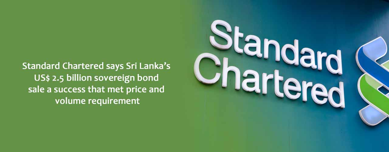 Standard Chartered says Sri Lanka's US$ 2.5 billion sovereign bond sale a success that met price and volume requirement