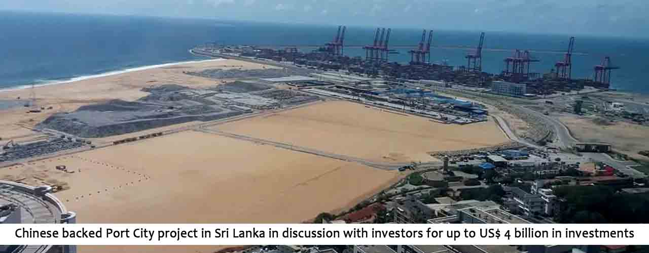 Chinese backed Port City project in Sri Lanka in discussion with investors for up to US$ 4 billion in investments