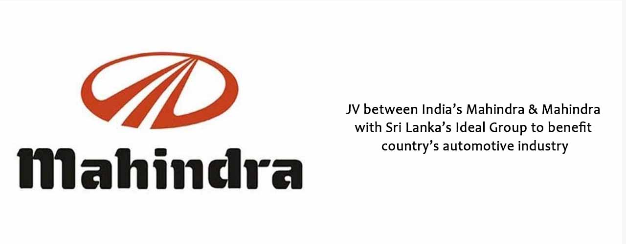 JV between India's Mahindra & Mahindra with Sri Lanka's Ideal Group to benefit country's automotive industry