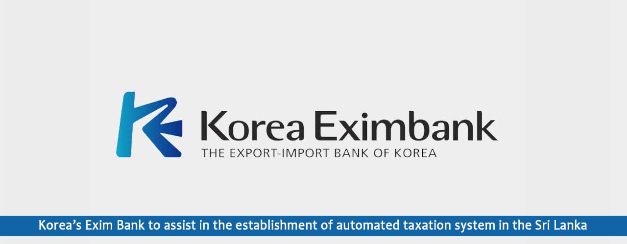 Korea's Exim Bank to assist in the establishment of automated taxation system in the Sri Lanka