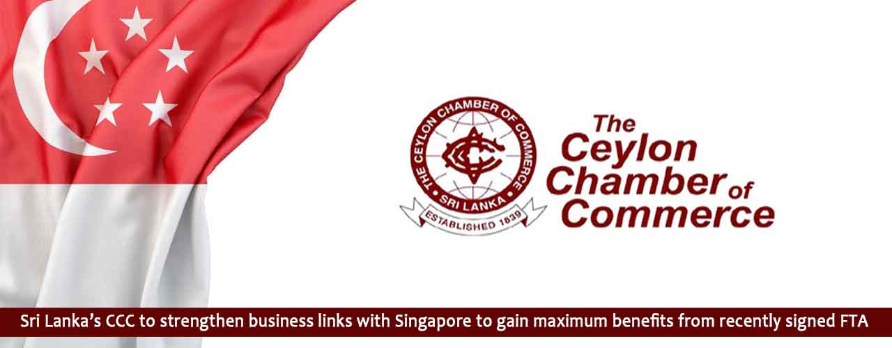 Sri Lanka's CCC to strengthen business links with Singapore to gain maximum benefits from recently signed FTA
