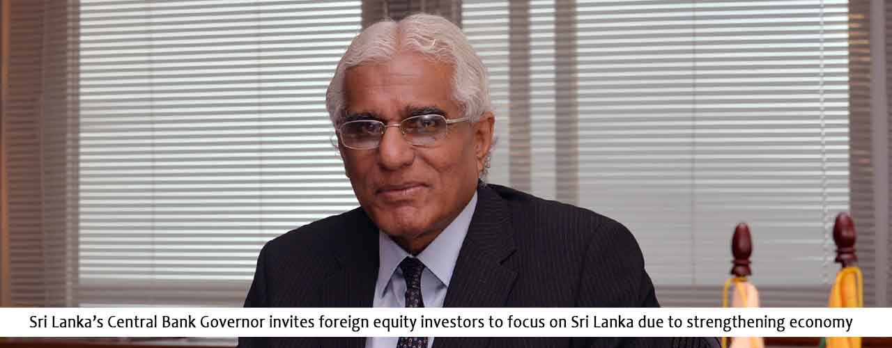 Sri Lanka's Central Bank Governor invites foreign equity investors to focus on Sri Lanka due to strengthening economy