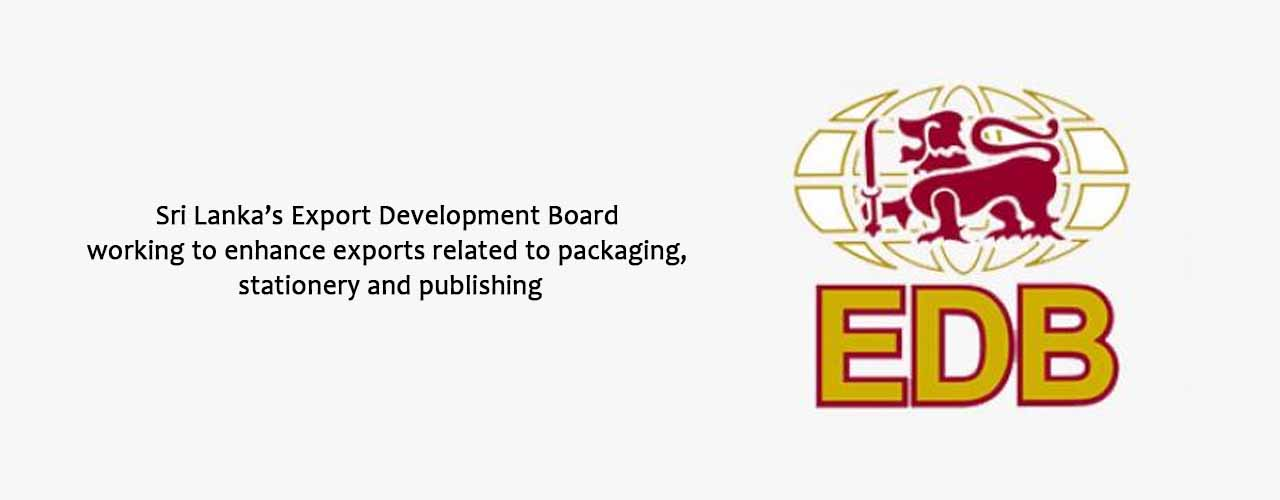 Sri Lanka's Export Development Board working to enhance exports related to packaging, stationery and publishing