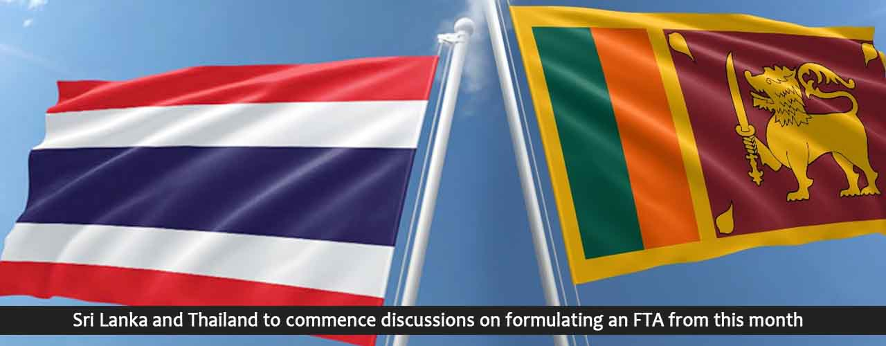 Sri Lanka and Thailand to commence discussions on formulating an FTA from this month