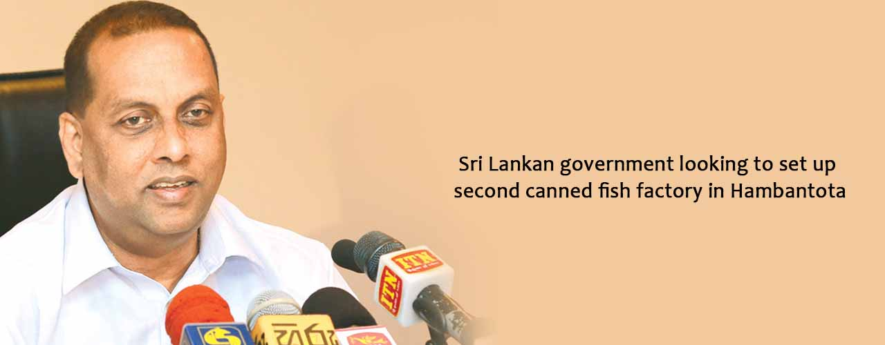 Sri Lankan government looking to set up second canned fish factory in Hambantota