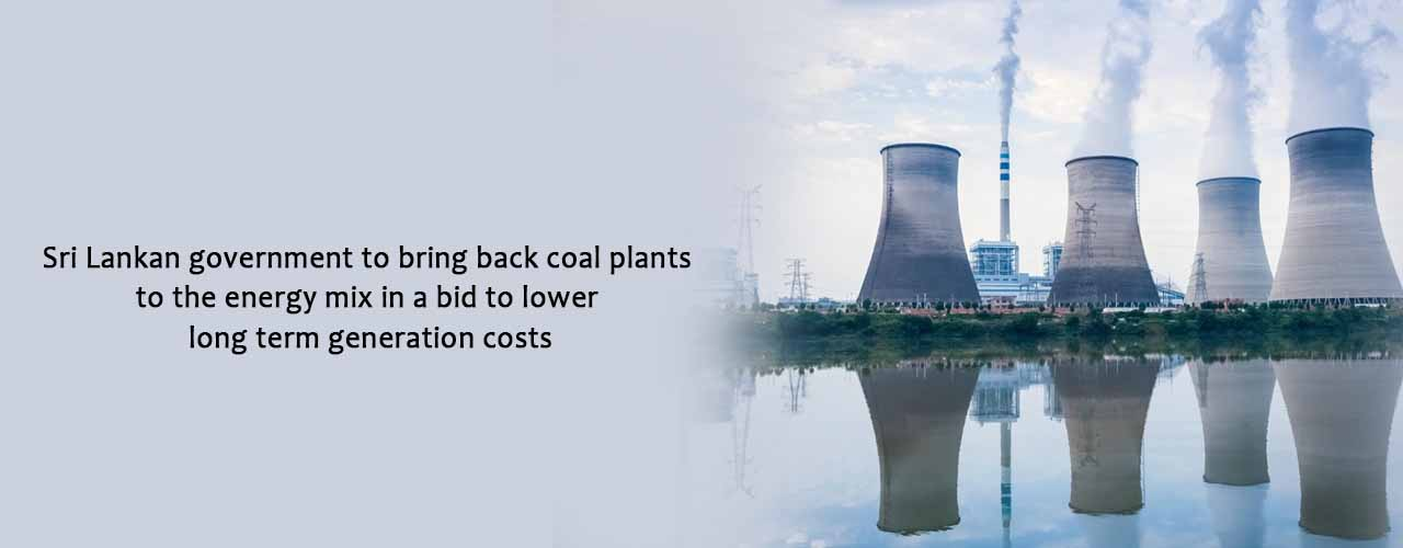 Sri Lankan government to bring back coal plants to the energy mix in a bid to lower long term generation costs