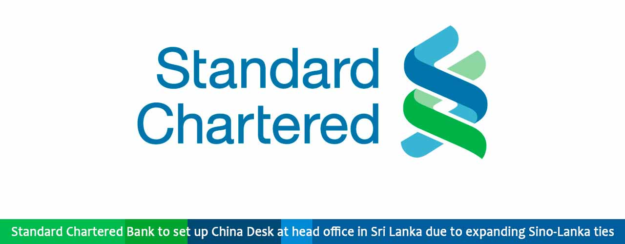 Standard Chartered Bank to set up China Desk at head office in Sri Lanka due to expanding Sino-Lanka ties