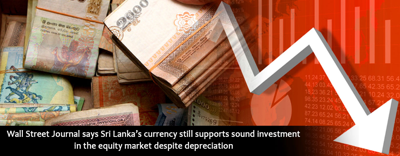 Wall Street Journal says Sri Lanka's currency still supports sound investment in the equity market despite depreciation