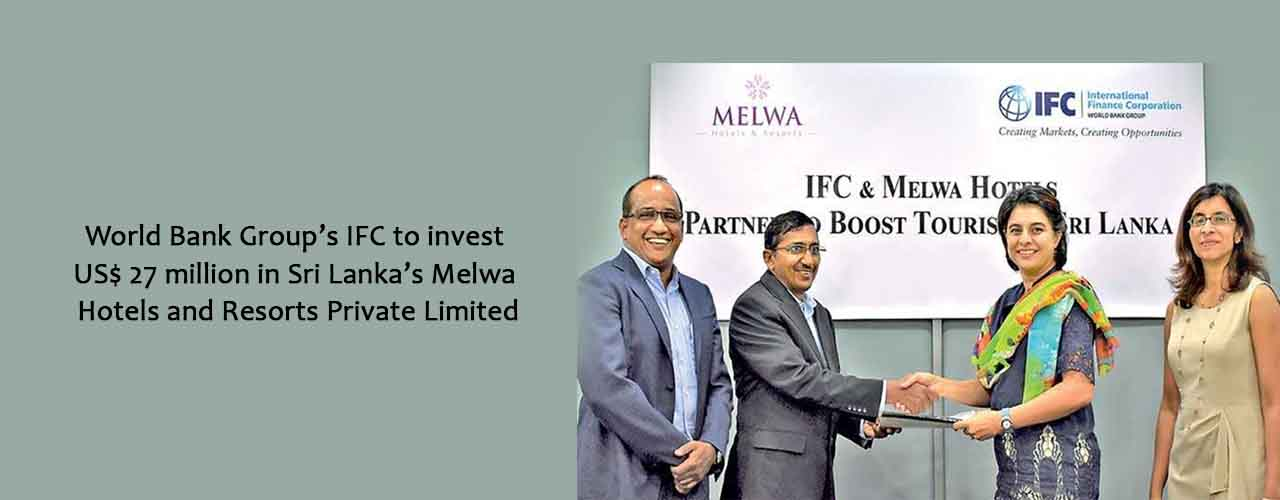 World Bank Group's IFC to invest US$ 27 million in Sri Lanka's Melwa Hotels and Resorts Private Limited