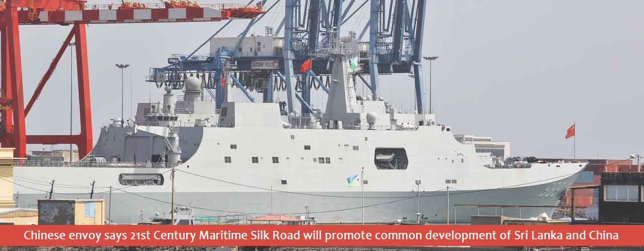 Chinese envoy says 21st Century Maritime Silk Road will promote common development of Sri Lanka and China