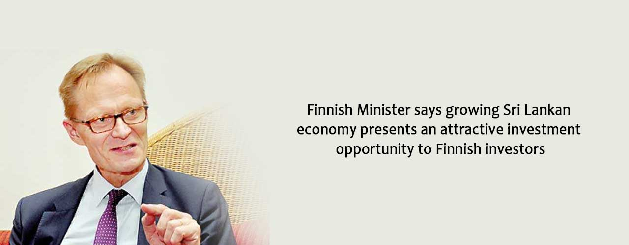 Finnish Minister says growing Sri Lankan economy presents an attractive investment opportunity to Finnish investors