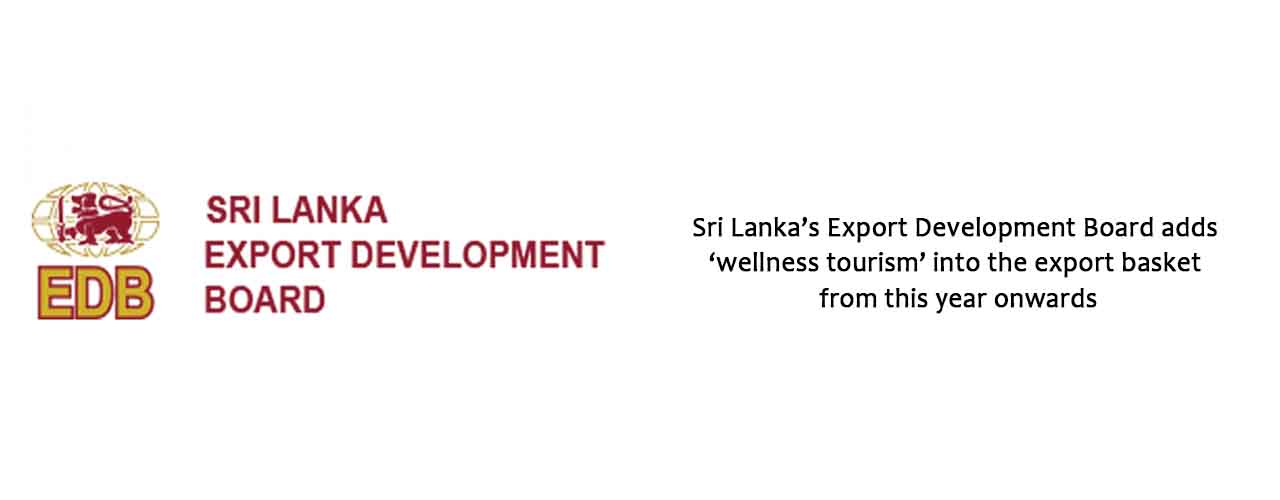 Sri Lanka's Export Development Board adds 'wellness tourism' into the export basket from this year onwards
