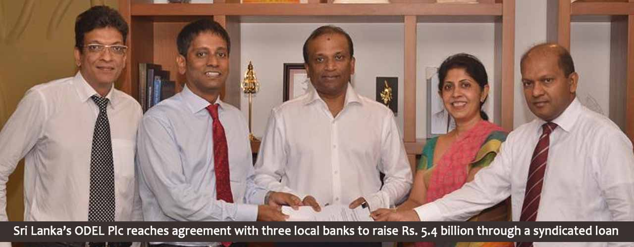 Sri Lanka's ODEL Plc reaches agreement with three local banks to raise Rs. 5.4 billion through a syndicated loan