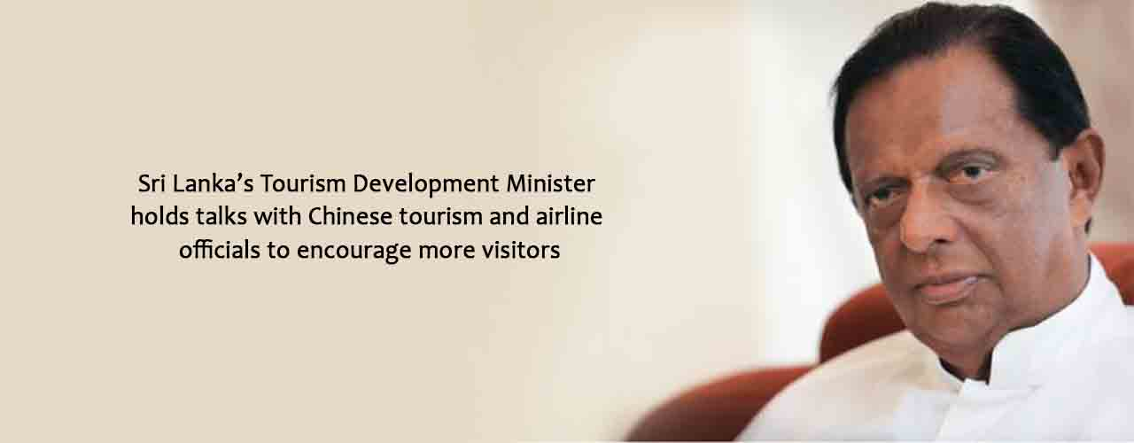 Sri Lanka's Tourism Development Minister holds talks with Chinese tourism and airline officials to encourage more visitors