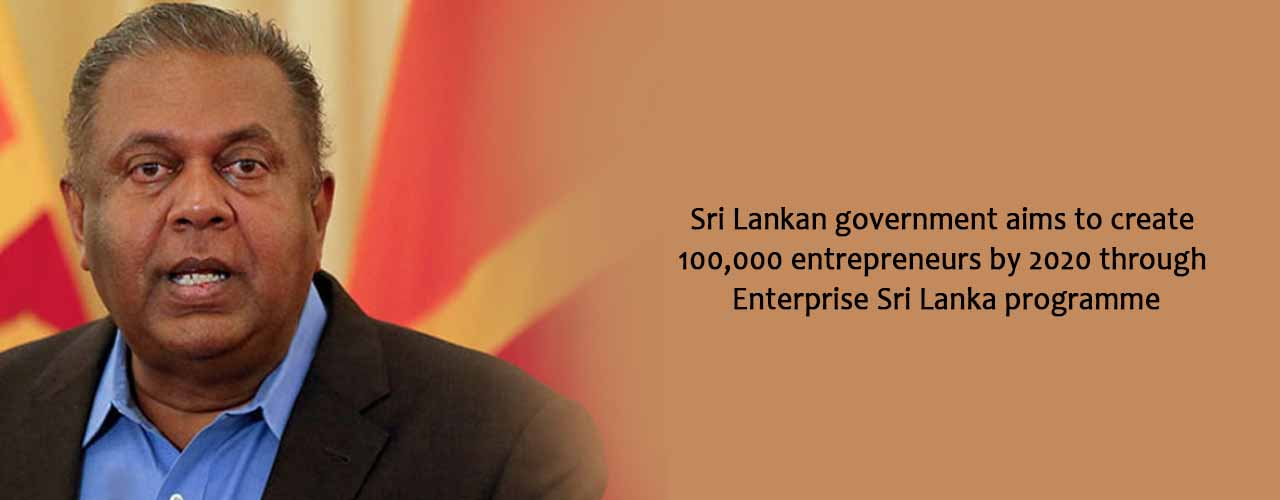 Sri Lankan government aims to create 100,000 entrepreneurs by 2020 through Enterprise Sri Lanka programme