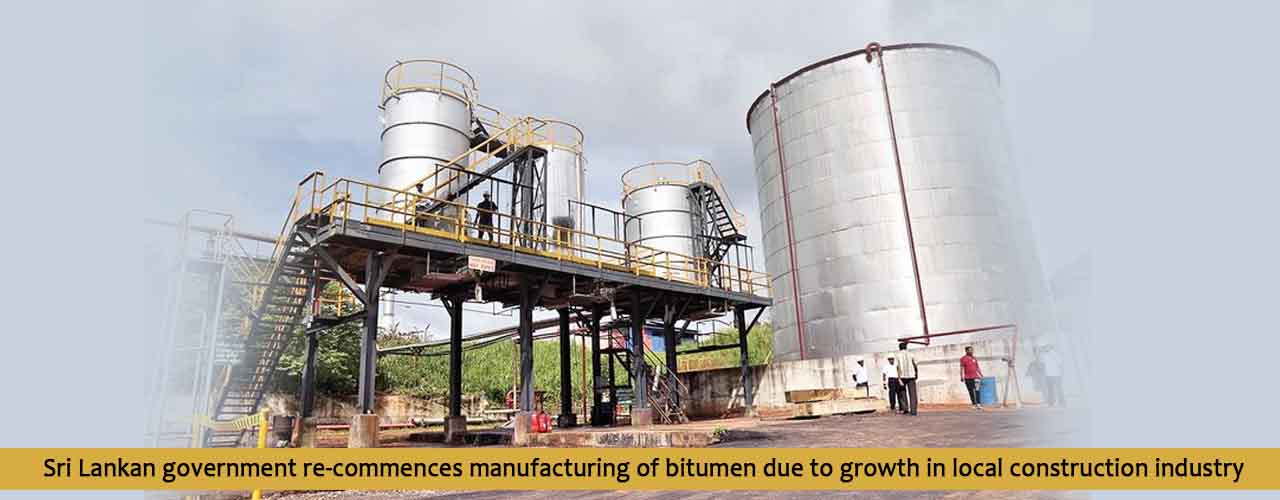 Sri Lankan government re-commences manufacturing of bitumen due to growth in local construction industry