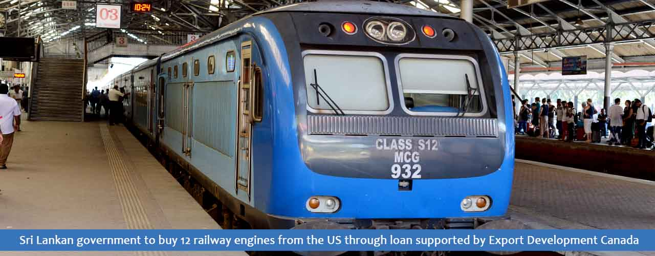 Sri Lankan government to buy 12 railway engines from the US through loan supported by Export Development Canada