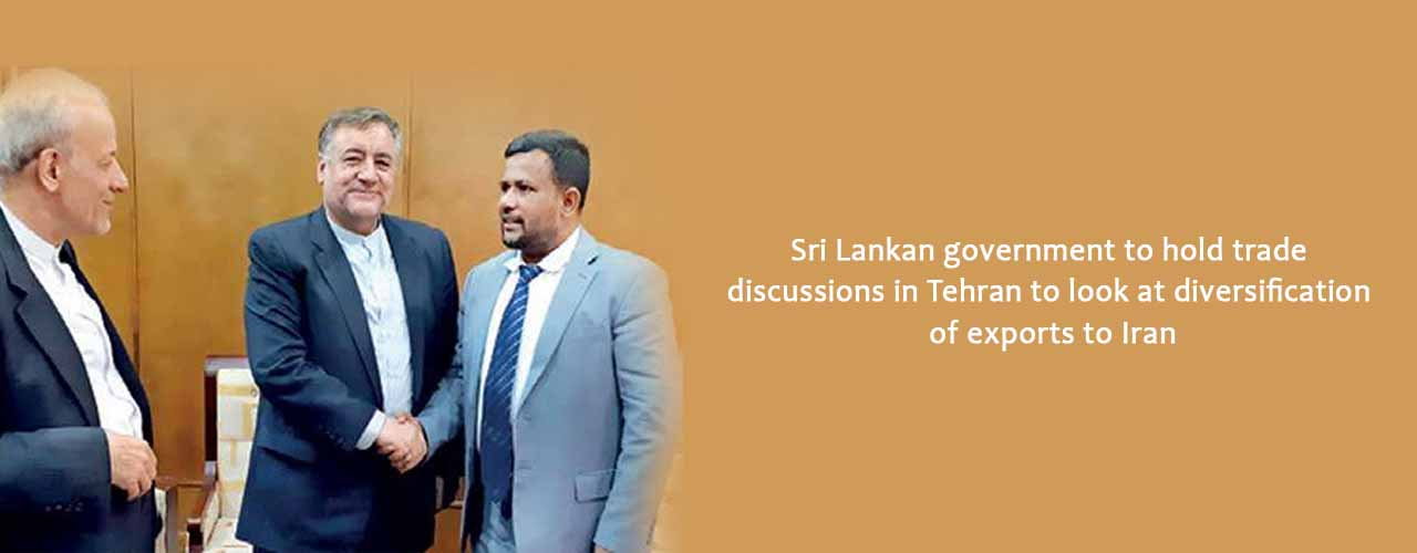 Sri Lankan government to hold trade discussions in Tehran to look at diversification of exports to Iran