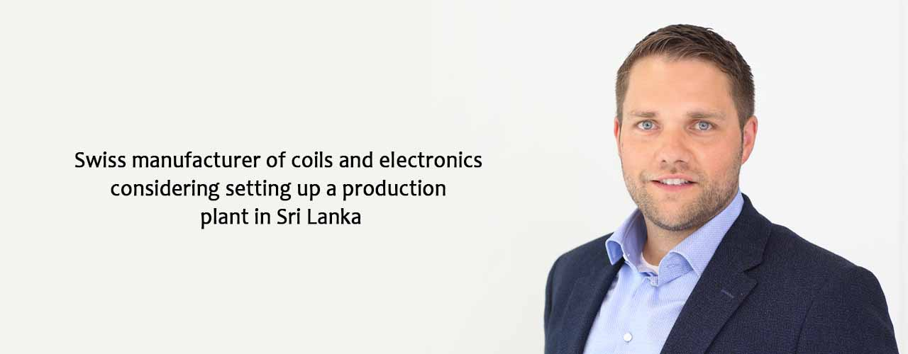 Swiss manufacturer of coils and electronics considering setting up a production plant in Sri Lanka