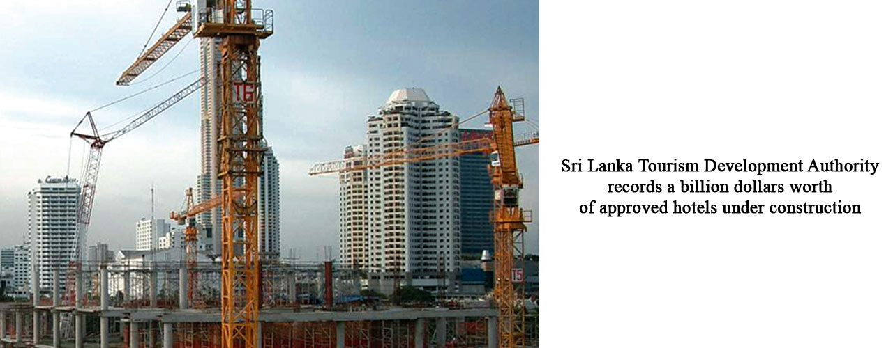 Sri Lanka Tourism Development Authority records a billion dollars worth of approved hotels under construction