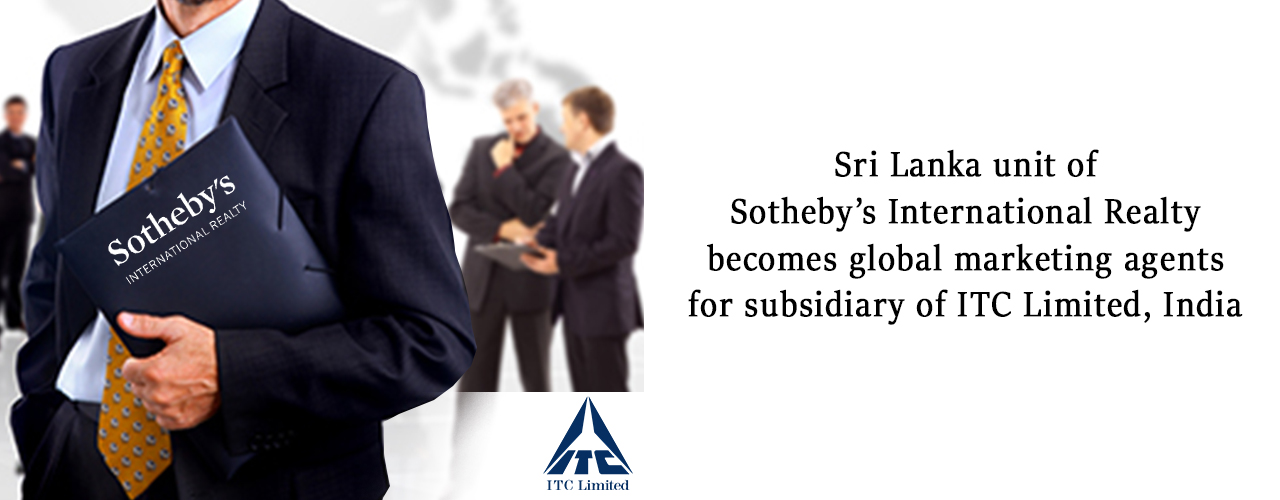 Sri Lanka unit of Sotheby's International Realty becomes global marketing agents for subsidiary of ITC Limited, India