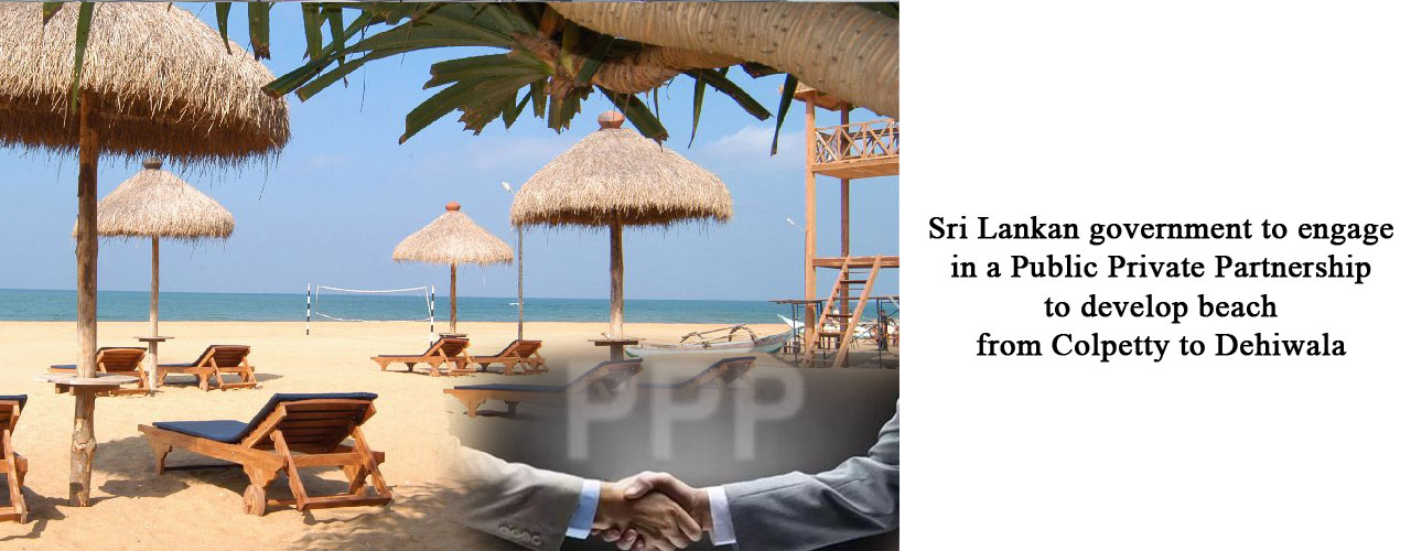Sri Lankan government to engage in a Public Private Partnership to develop beach from Colpetty to Dehiwala