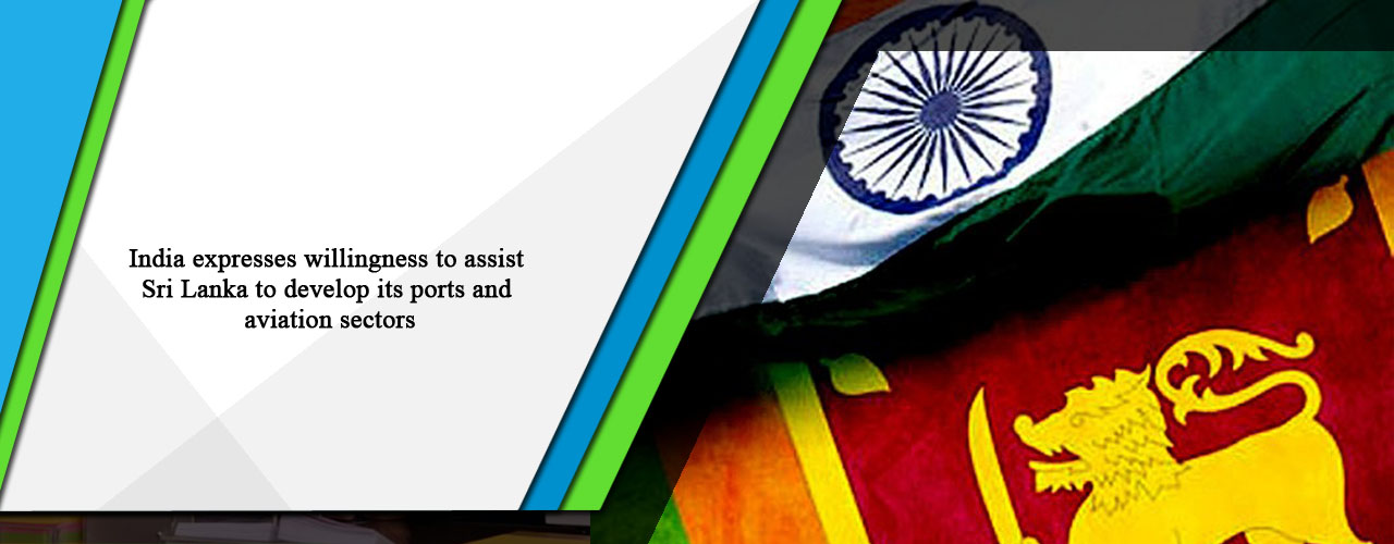 India expresses willingness to assist Sri Lanka to develop its ports and aviation sectors