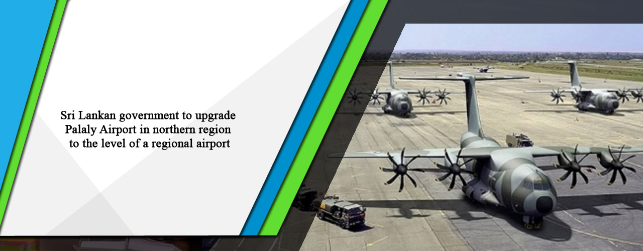 Sri Lankan government to upgrade Palaly Airport in northern region to the level of a regional airport