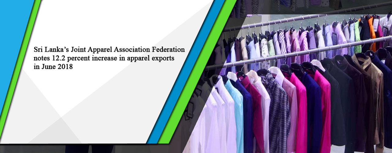 Sri Lanka's Joint Apparel Association Federation notes 12.2 percent increase in apparel exports in June 2018