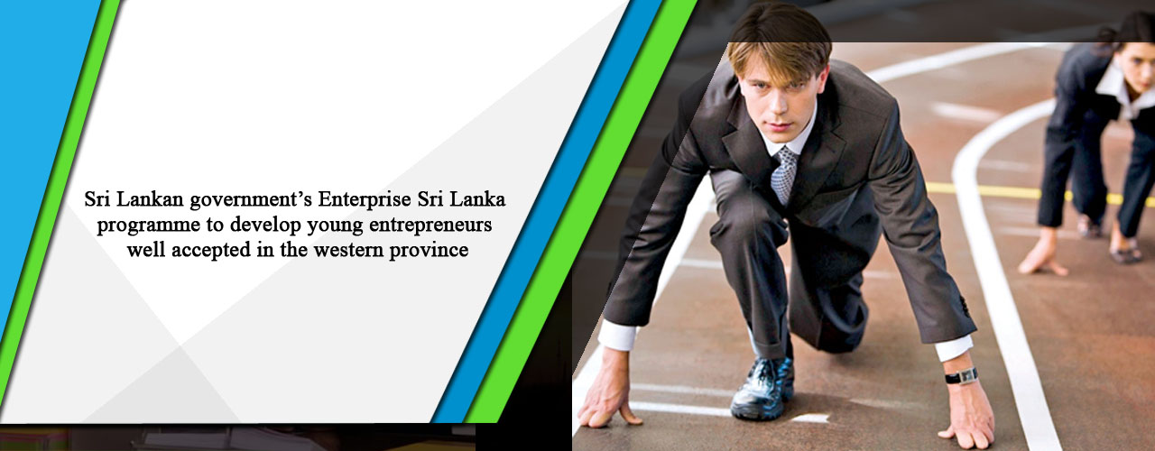 Sri Lankan government's Enterprise Sri Lanka programme to develop young entrepreneurs well accepted in the western province