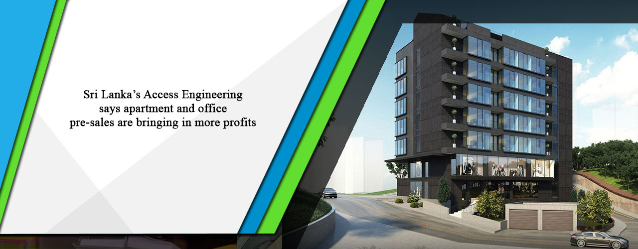 Sri Lanka's Access Engineering says apartment and office pre-sales are bringing in more profits